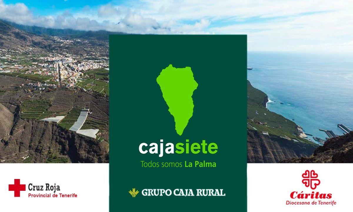 Cajasiete junto al Grupo Caja Rural ponen en marcha una iniciativa de ayuda a los afectados por el volcán de La Palma